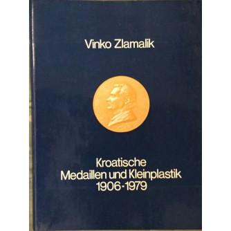 VINKO ZLAMALIK : KROATISCHE MEDAILLEN UND KLEINPLASTIK 1906-1979